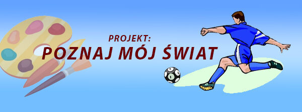 Projekt:  Poznaj Mój świat